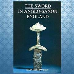 The Sword In Anglo-Saxon England book